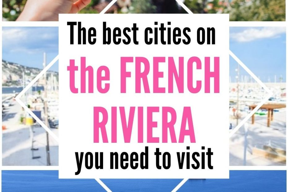 French Riviera Cities you need to visit: from the famous cities to charming medieval towns and villages, French Riviera has a lot to offer.