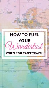 how to fuel your wanderlust when you can`t travel: discover the best way to help you with your desire to travel.