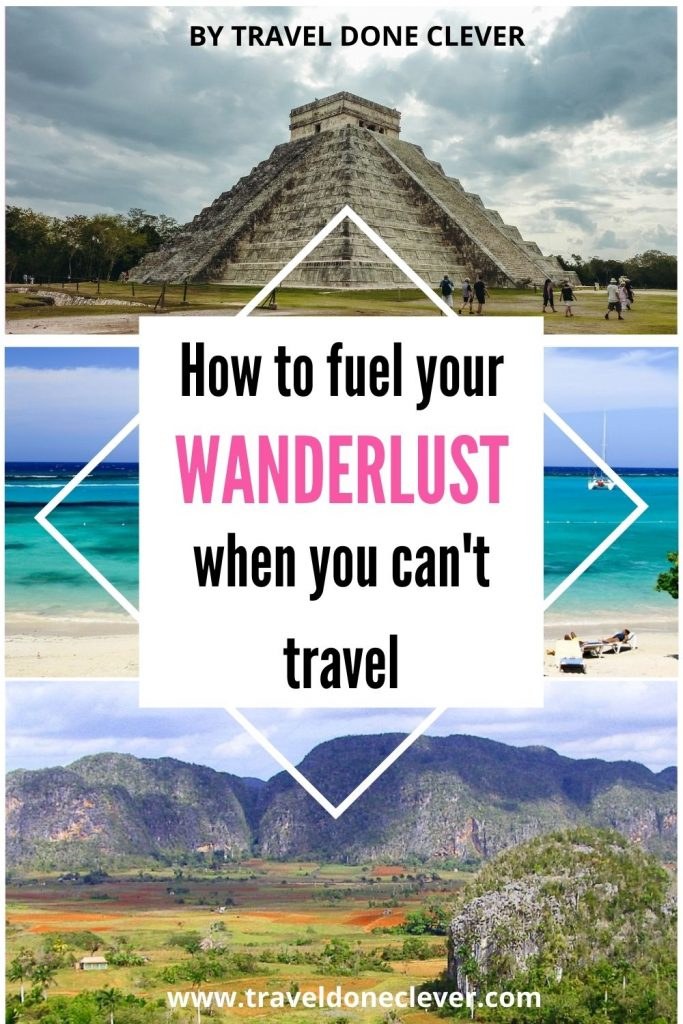 12 ways to fuel your wanderlust when you can`t travel