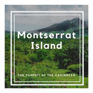 Travel to Montserrat island in the Caribbean